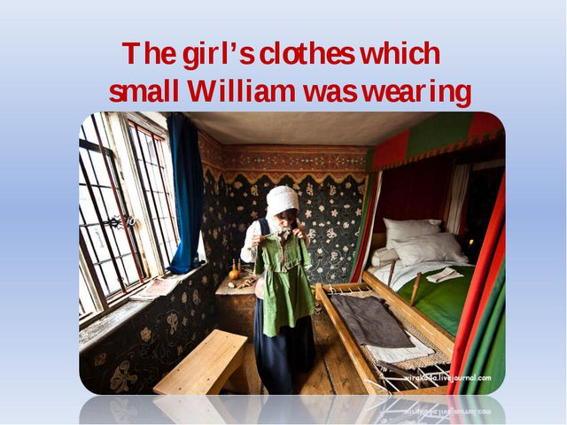 The girl's clothes which small William was wearing