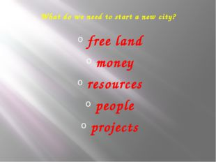 What do we need to start a new city? free land money resources people projects