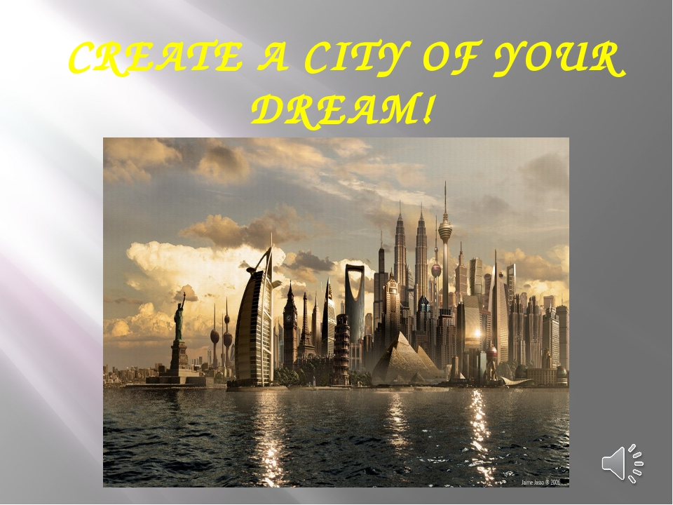 CREATE A CITY OF YOUR DREAM!