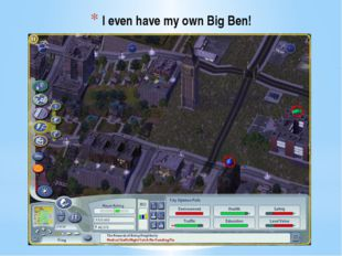 I even have my own Big Ben!