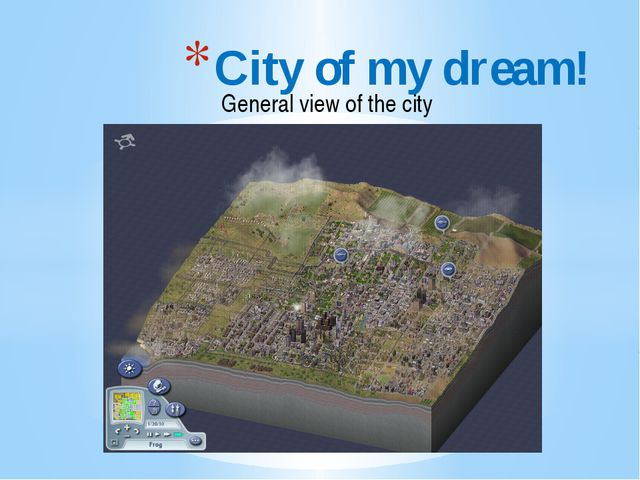 General view of the city City of my dream!