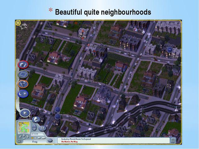 Beautiful quite neighbourhoods