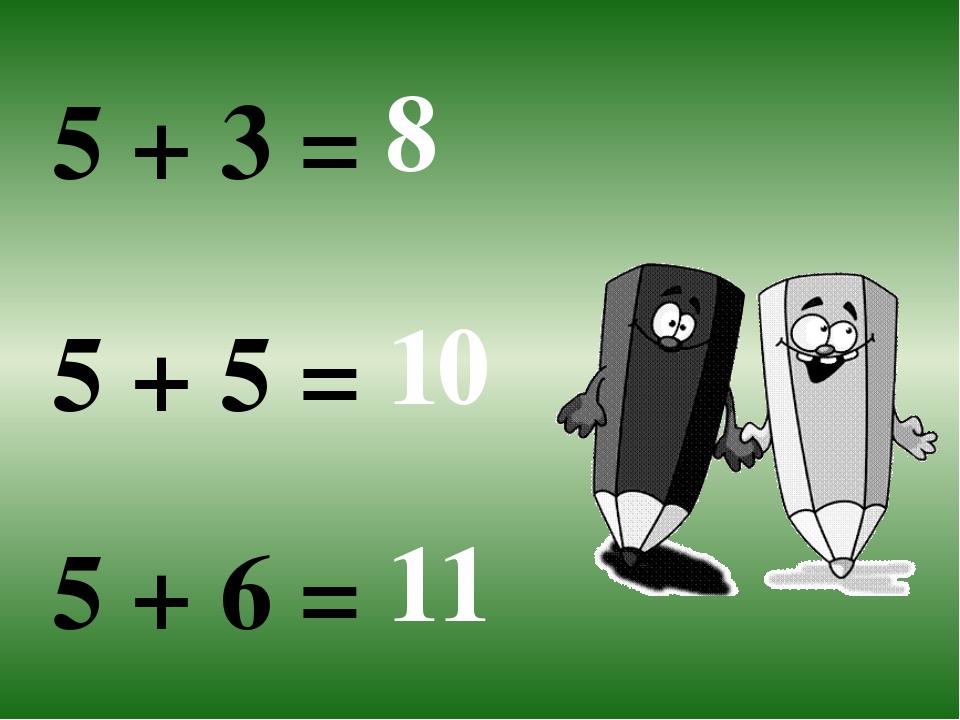 5 + 3 = 8 5 + 5 = 10 5 + 6 = 11