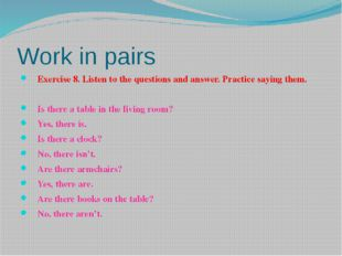 Work in pairs Exercise 8. Listen to the questions and answer. Practice saying