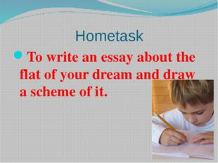 Hometask To write an essay about the flat of your dream and draw a scheme of