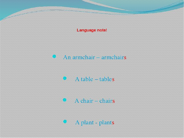 Language note! An armchair – armchairs A table – tables A chair – chairs A p...