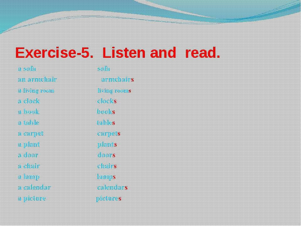 Exercise-5. Listen and read. a sofa sofa an armchair armchairs a living room...