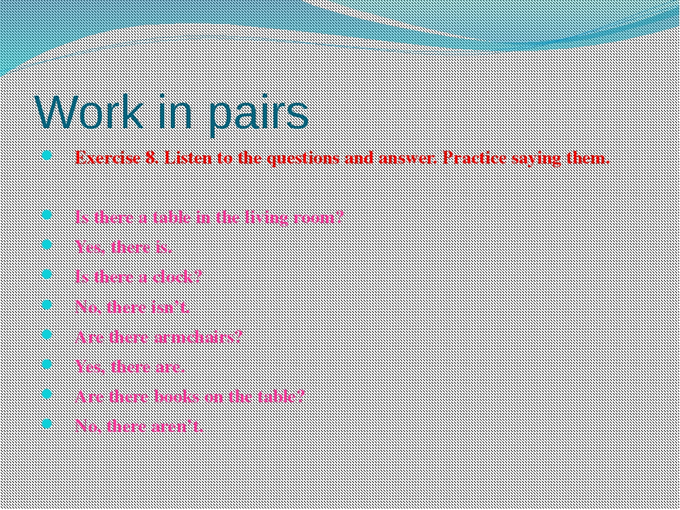 Work in pairs Exercise 8. Listen to the questions and answer. Practice saying...
