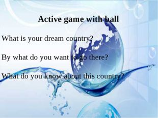 Active game with ball What is your dream country? By what do you want to go
