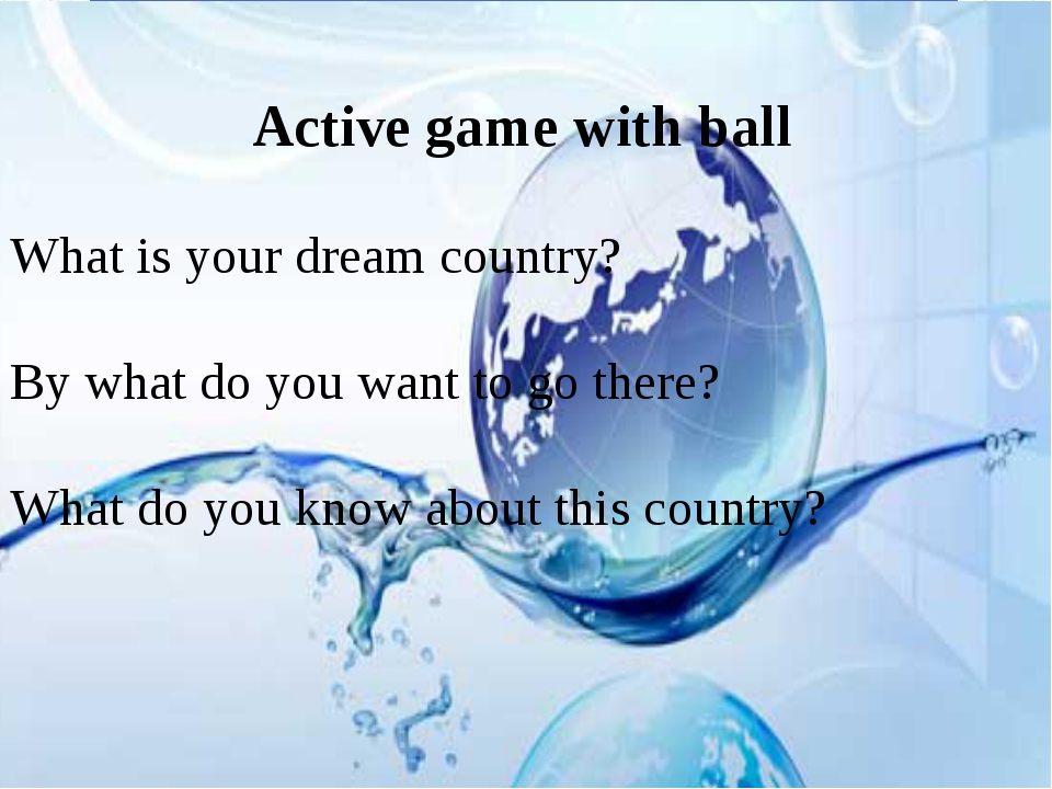 Active game with ball What is your dream country? By what do you want to go...