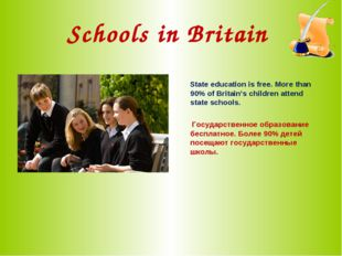 Schools in Britain State education is free. More than 90% of Britain's childr