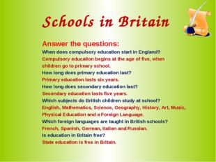 Schools in Britain Answer the questions: When does compulsory education start