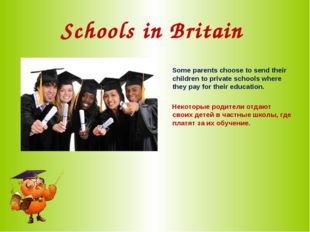 Schools in Britain Some parents choose to send their children to private scho