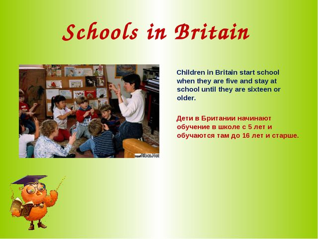 Schools in Britain Children in Britain start school when they are five and st...