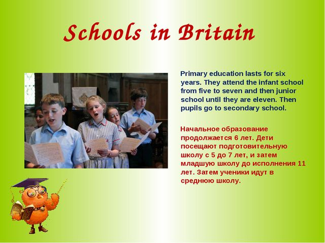 Schools in Britain Primary education lasts for six years. They attend the inf...