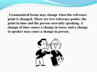 Grammatical forms may change when the reference point is changed. There are