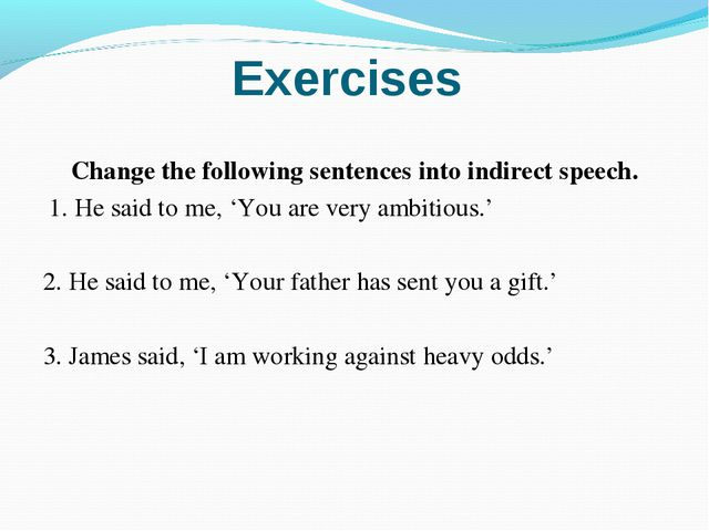 Exercises Change the following sentences into indirect speech.  1. He said to...