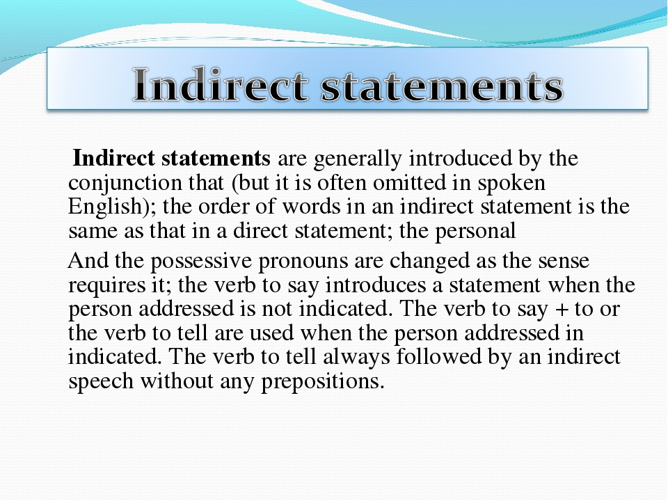 Indirect statements are generally introduced by the conjunction that (but it...