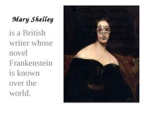 Mary Shelley is a British writer whose novel Frankenstein is known over the w