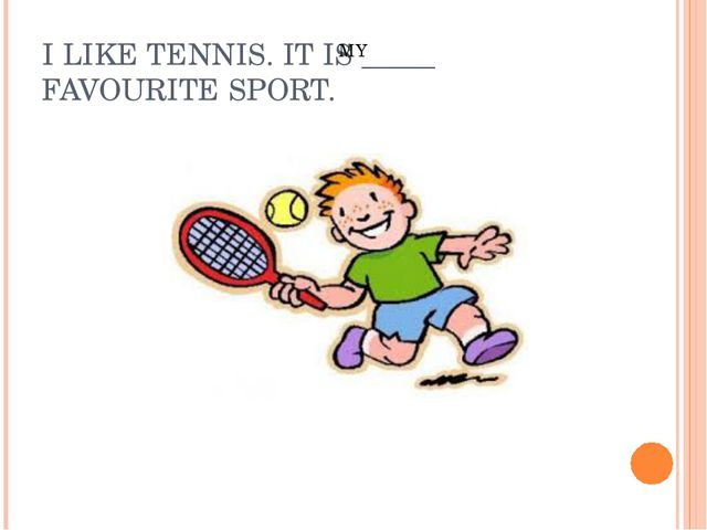 I LIKE TENNIS. IT IS _____ FAVOURITE SPORT. MY