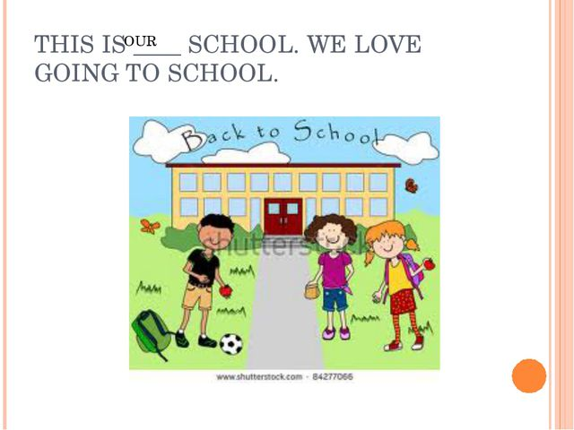 THIS IS ____ SCHOOL. WE LOVE GOING TO SCHOOL. OUR