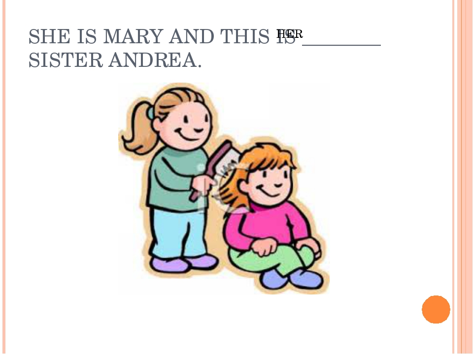 SHE IS MARY AND THIS IS ________ SISTER ANDREA. HER