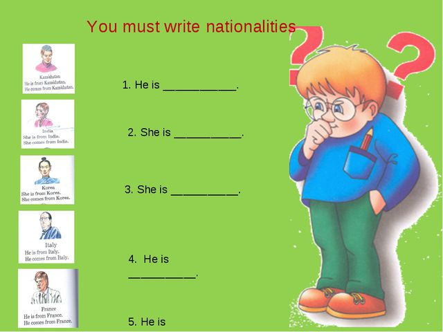 You must write nationalities 2. She is ___________. 1. He is ____________. 3...
