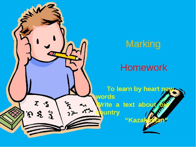 Мarking Homework To learn by heart new words Write a text about our country...