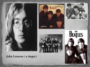 John Lennon ( a singer)