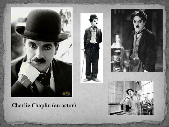 Charlie Chaplin (an actor)