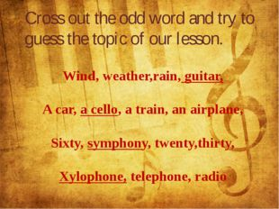 Wind, weather,rain, guitar, A car, a cello, a train, an airplane, Sixty, sym