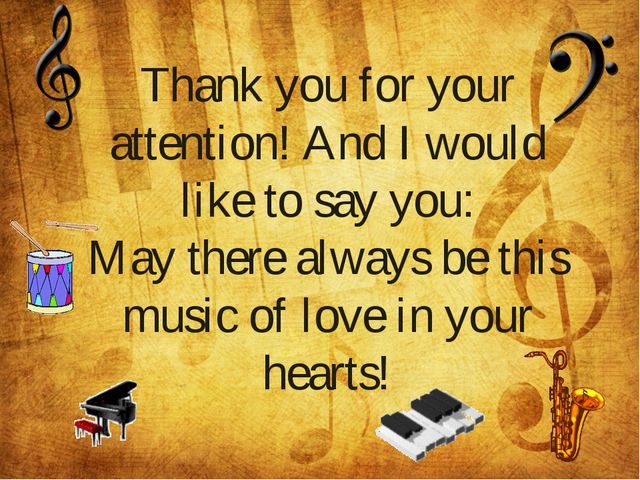 Thank you for your attention! And I would like to say you: May there always...