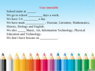 Your timetable School starts at _____. We go to school _________ days a week.