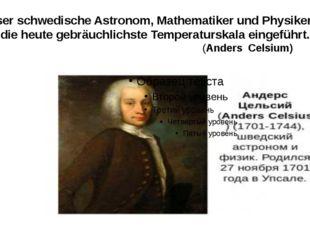 Dieser schwedische Astronom, Mathematiker und Physiker hat die heute gebräuch