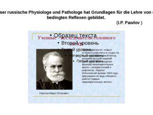 Dieser russische Physiologe und Pathologe hat Grundlagen für die Lehre von de