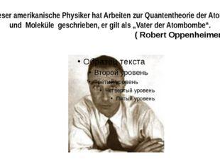 Dieser amerikanische Physiker hat Arbeiten zur Quantentheorie der Atome und M