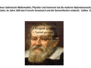 Dieser italienische Mathematiker, Physiker und Astronom hat die moderne Natur