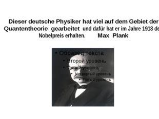 Dieser deutsche Physiker hat viel auf dem Gebiet der Quantentheorie gearbeite