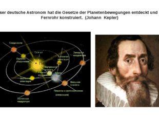 Dieser deutsche Astronom hat die Gesetze der Planetenbewegungen entdeckt und