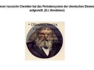 Dieser russische Chemiker hat das Periodensystem der chemischen Elemente aufg