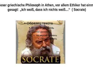 """Dieser griechische Philosoph in Athen, vor allem Ethiker hat einmal gesagt꞉ """""""