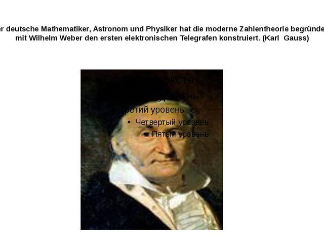 Dieser deutsche Mathematiker, Astronom und Physiker hat die moderne Zahlenthe...