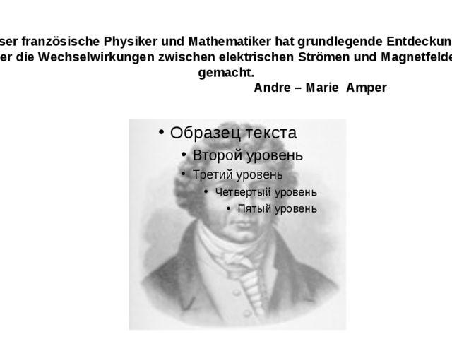 Dieser französische Physiker und Mathematiker hat grundlegende Entdeckungen...