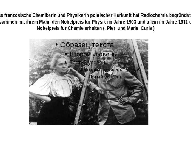 Diese französische Chemikerin und Physikerin polnischer Herkunft hat Radioche...