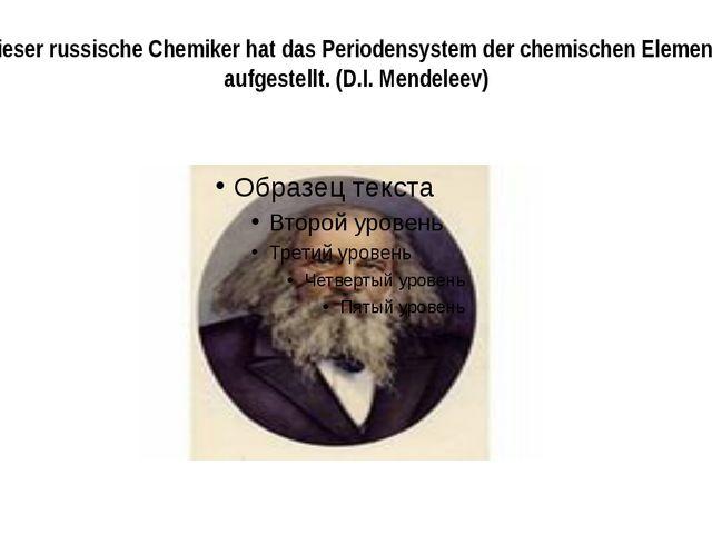 Dieser russische Chemiker hat das Periodensystem der chemischen Elemente aufg...