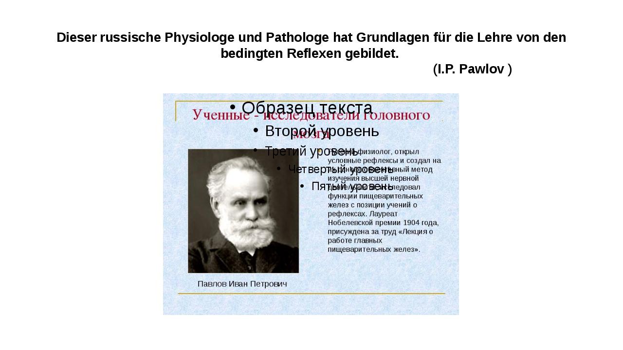 Dieser russische Physiologe und Pathologe hat Grundlagen für die Lehre von de...