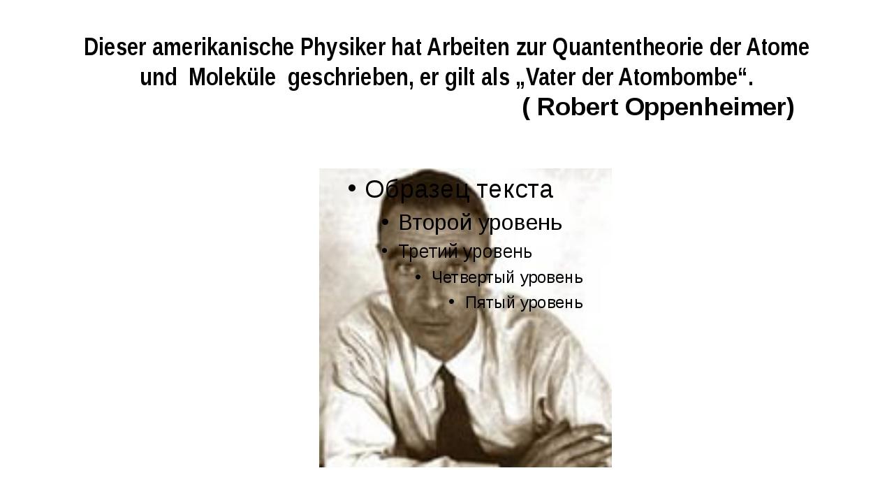 Dieser amerikanische Physiker hat Arbeiten zur Quantentheorie der Atome und M...