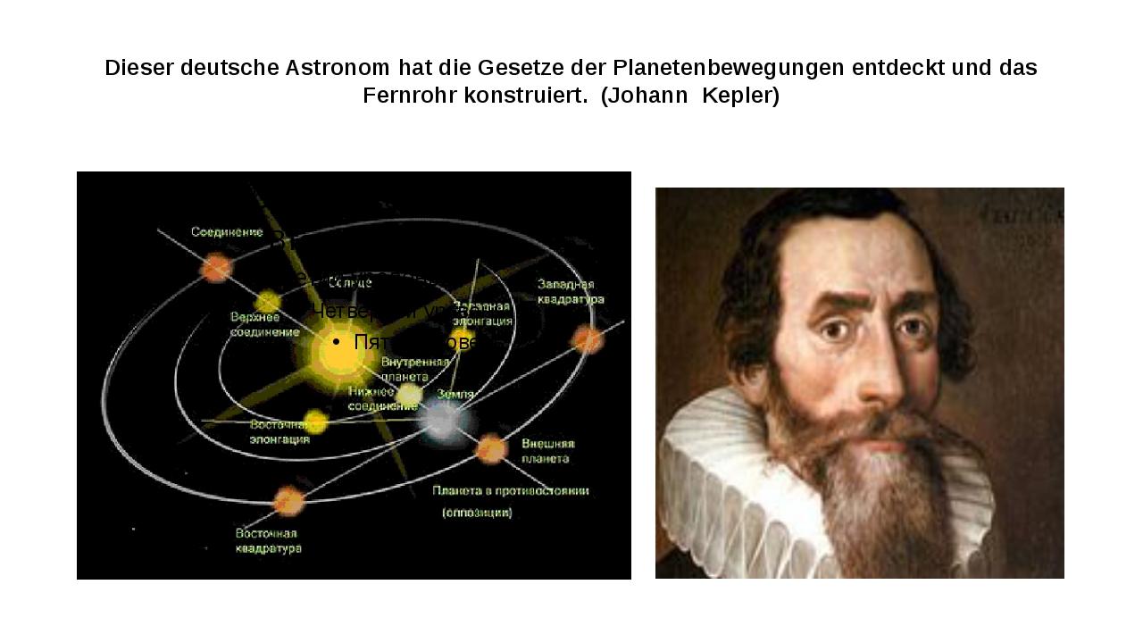 Dieser deutsche Astronom hat die Gesetze der Planetenbewegungen entdeckt und...