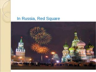 In Russia, Red Square