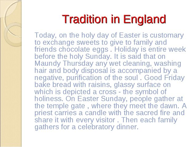 Tradition in England Today, on the holy day of Easter is customary to exchan...